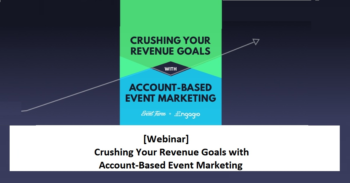 Crushing Your Revenue Goals with Account-Based Event Marketing